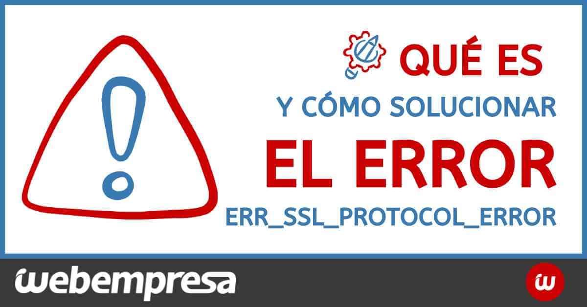 Qué es y cómo solucionar el error err_ssl_protocol_error